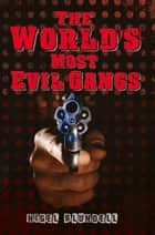 The World's Most Evil Gangs ebook by Nigel Blundell