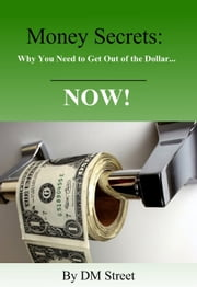 Money Secrets: Why You Need to Get Out of the Dollar... NOW! ebook by David Lovic