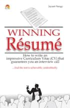 Winning Resume - How to write an impressive curriculum vitae (CV) that guarantees you an interview call ebook by JAYANT NEOGY