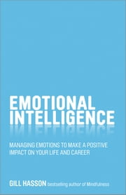 Emotional Intelligence - Managing Emotions to Make a Positive Impact on Your Life and Career ebook by Gill Hasson