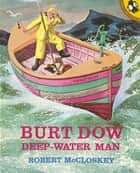 Burt Dow, Deep-Water Man ebook by Robert McCloskey