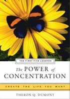 The Power of Concentration, The First Five Lessons - Create the Life You Want, A Hampton Roads Collection ebook by