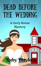 Dead Before the Wedding - A Carly Keene Cozy Mystery ebook by Ruby Blaylock