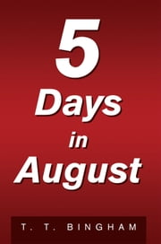 5 Days In August ebook by T. T. Bingham