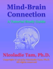 Mind-Brain Connection: A Tutorial Study Guide ebook by Nicoladie Tam, Ph.D.