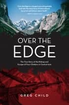 Over the Edge - The True Story of the Kidnap and Escape of Four Climbers in Central Asia ebook by Greg Child