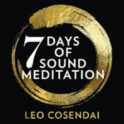 Seven Days of Sound Meditation: relax, unwind and find balance in your life audiobook by Leo Cosendai