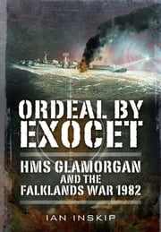 Ordeal by Exocet - HMS Glamorgan and the Falklands War 1982 ebook by Ian Inskip