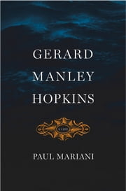 Gerard Manley Hopkins - A Life ebook by Paul Mariani