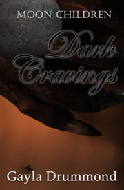 Dark Cravings - Moon Children, #1 ebook by Gayla Drummond