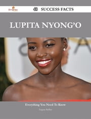 Lupita Nyong'o 48 Success Facts - Everything you need to know about Lupita Nyong'o ebook by Eugene Rollins