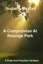 A Compromise at Rosings Park - A Pride and Prejudice Variation ebook by