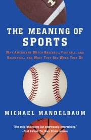 The Meaning Of Sports ebook by Michael Mandelbaum
