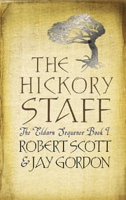 The Hickory Staff - The Eldarn Sequence Book 1 ebook by Rob Scott,Jay Gordon