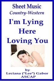 Sheet Music I'm Lying Here Loving You ebook by Lee Gabor
