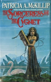The Sorceress and the Cygnet ebook by Patricia A. McKillip