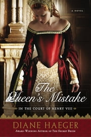 The Queen's Mistake - In the Court of Henry VIII ebook by Diane Haeger