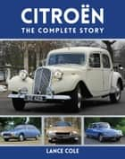 Citroen - The Complete Story ebook by Lance Cole
