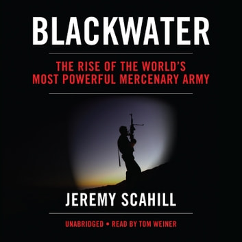 Blackwater - The Rise of the World's Most Powerful Mercenary Army audiobook by Jeremy Scahill