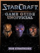 StarCraft Remastered Game Guide Unofficial ebook by Hse Strategies