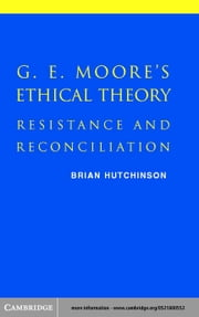 G. E. Moore's Ethical Theory ebook by Hutchinson, Brian