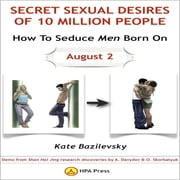 How To Seduce Men Born On August 2 Or Secret Sexual Desires of 10 Million People - Demo from Shan Hai Jing Research Discoveries by A. Davydov & O. Skorbatyuk audiobook by Kate Bazilevsky