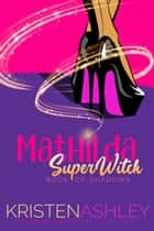 Mathilda, SuperWitch ebook by Kristen Ashley