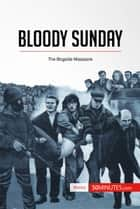 Bloody Sunday - The Bogside Massacre ebook by 50MINUTES