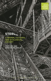 Steel - A Design, Cultural and Ecological History ebook by Tony Fry,Professor Anne-Marie Willis