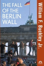 The Fall of the Berlin Wall ebook by William F Buckley Jr., Henry A. Kissinger