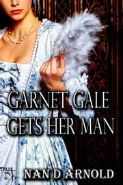 Garnet Gale Gets Her Man ebook by Nan D. Arnold