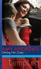 Driving Her Crazy (Mills & Boon Modern Tempted) ebook by Amy Andrews