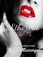 Ethereal Like Me - Ethereal, #1 ebook by Tressa messenger