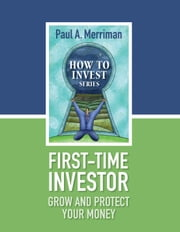 First Time Investor: Grow and Protect Your Money ebook by Paul Merriman