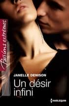 Un désir infini ebook by Janelle Denison