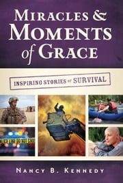 Miracles & Moments of Grace - Inspiring Stories of Survival ebook by Nancy B. Kennedy