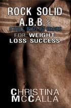 Rock Solid ABBs Attitudes, Beliefs and Behaviors for Weight Loss Success ebook by Christina DeBusk