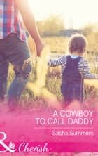 A Cowboy To Call Daddy (Mills & Boon Cherish) (The Boones of Texas, Book 4) ebook by Sasha Summers