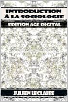 Introduction à la Sociologie - Edition Age Digital ebook by Julien Leclaire