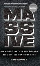 Massive - The Missing Particle That Sparked the Greatest Hunt in Science ebook by Ian Sample