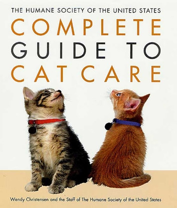 The Humane Society of the United States Complete Guide to Cat Care ebook by Wendy Christensen,The Staff of the Humane Society of the United States