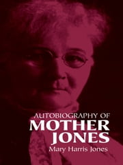 Autobiography of Mother Jones ebook by Mary  Harris Jones,Clarence Darrow,Mary Field Parton