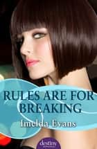 Rules Are For Breaking: Destiny Romance - Destiny Romance ebook by Imelda Evans