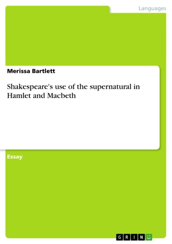 Shakespeare's use of the supernatural in Hamlet and Macbeth ebook by Merissa Bartlett