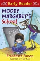 Moody Margaret's School - Book 12 eBook by Francesca Simon, Tony Ross
