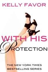 With His Protection (For His Pleasure, Book 15) ebook by Kelly Favor