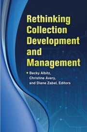 Rethinking Collection Development and Management ebook by Christine Avery,Diane Zabel,Becky Albitz