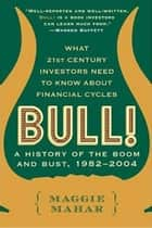 Bull! - A History of the Boom and Bust, 1982-2004 ebook by Maggie Mahar
