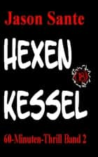 HEXENKESSEL 60-Minuten-Thrill Band 2 - Ein heftiger Short-Horror-Thriller! ebook by Jason Sante