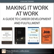 Making It Work at Work - A Guide to Career Development and Fulfillment (Collection) ebook by Alan Lurie,Kevin Elko,Edward G. Muzio,Deborah J. Fisher PhD,Erv Thomas PE,Gregory Shea PhD,Robert E. Gunther